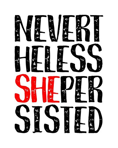 Nevertheless She Persisted Poster Print Home Decor Wall Art