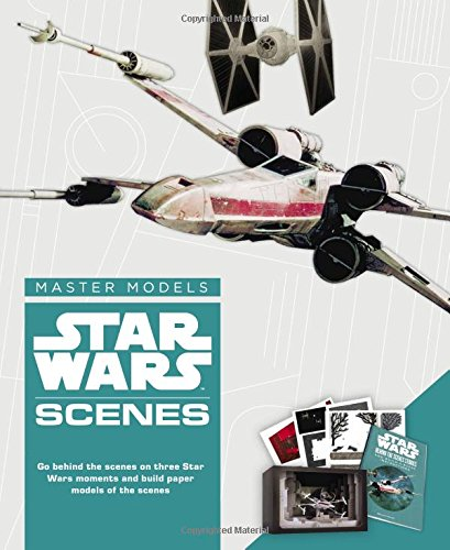 Star Wars Master Models Scenes: Go behind the scenes on three Star Wars moments and build paper models of the scenes