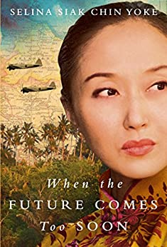 When the Future Comes Too Soon (The Malayan Series) by [Siak Chin Yoke, Selina]