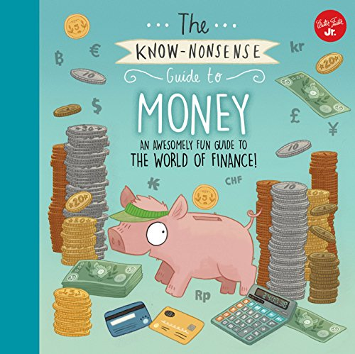 The Know-Nonsense Guide to Money: An Awesomely Fun Guide to the World of Finance! (Know Nonsense Series) by Walter Foster Jr (Image #1)