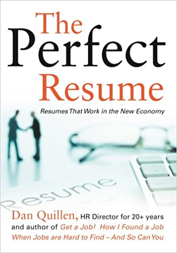 the perfect resume resumes that work in the new economy get a job dan quillen 9781593601904 amazoncom books