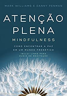 Atenção plena - Mindfulness: Como encontrar a paz em um mundo frenético