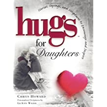 Hugs for Daughters: Stories, Sayings, and Scriptures to Encourage and Inspire the Heart