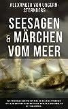 Seesagen & Märchen vom Meer: Der fliehende Holländer, Die rote Perle, Die Seelen der Ertrunkenen, Scylla, Das Abenteuer mit den drei Fischen, Meerlilie, ... Der Wetterbeschwörer... (German Edition)