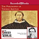 The Modern Scholar: The Philosophy of Thomas Aquinas  Lecture by Prof. Peter Kreeft Narrated by Peter Kreeft
