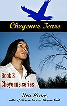 Cheyenne Tears (Cheyenne series Book 3) by [Renee, Rea]