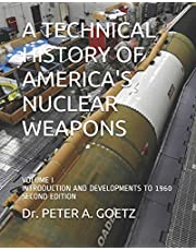 A TECHNICAL HISTORY OF AMERICA'S NUCLEAR WEAPONS: VOLUME I - INTRODUCTION AND DEVELOPMENTS TO 1960 - SECOND EDITION