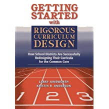 Getting Started with Rigorous Curriculm Design: Book How School Districts are Successfully Redesigning Their Curricula for the Common