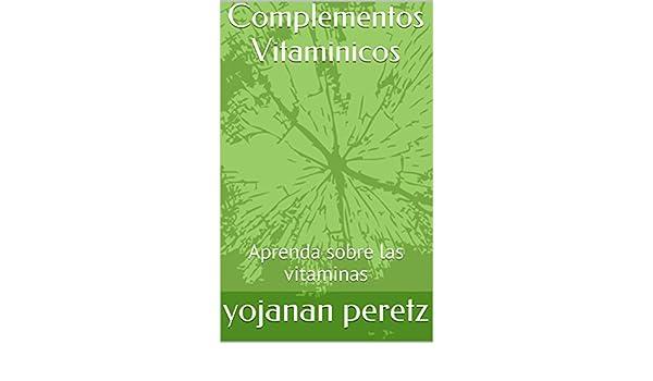 Amazon.com: Complementos Vitaminicos: Aprenda sobre las vitaminas (Spanish Edition) eBook: yojanan peretz: Kindle Store