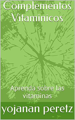 Complementos Vitaminicos: Aprenda sobre las vitaminas (Spanish Edition) by [peretz, yojanan