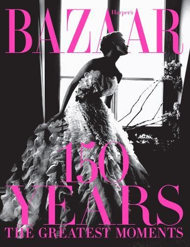 Harpers Bazaar: 150 Years: The Greatest Moments [Glenda Bailey] (Tapa Dura)