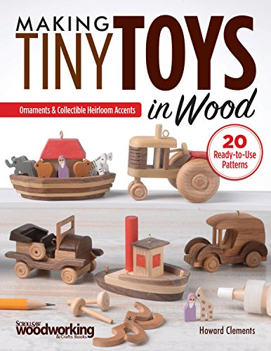 Making Tiny Toys in Wood: Ornaments & Collectible Heirloom (Making Wooden Toys)