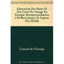 Education Des Roms Et Des Gens Du Voyage En Europe: Recommandation CM/Rec(2009)4 Et Expose Des Motifs