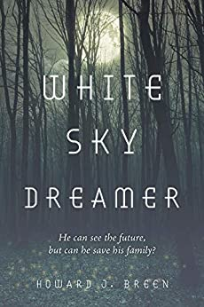 White Sky Dreamer: He can see the future, but can he save his family? by [Breen, Howard J. ]