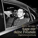 Sage mir deine Freunde Hörbuch von Florian Schröder Gesprochen von: Florian Schröder