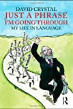 Just A Phrase I'm Going Through: My Life in Language (Volume 1)