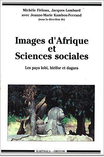 Images d'Afrique et sciences sociales : Les pays lobi, birifor et dagara (Burkina Faso, Côte-d'Ivoire et Ghana) : Actes du colloque de Ouagadougou, 10-15 décembre 1990
