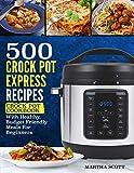 500 Crock Pot Express Recipes: Crock Pot Cookbook With Healthy, Budget Friendly Meals For Beginners (Crock Pot Recipes)