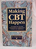 Making CBT Happen : Prescriptions for Successful Implementation of Computer-Based Training in Your Organization, Gery, Gloria J., 0961796804