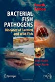 Bacterial Fish Pathogens : Disease of Farmed and Wild Fish, Austin, B. and Austin, D. A., 1402060688