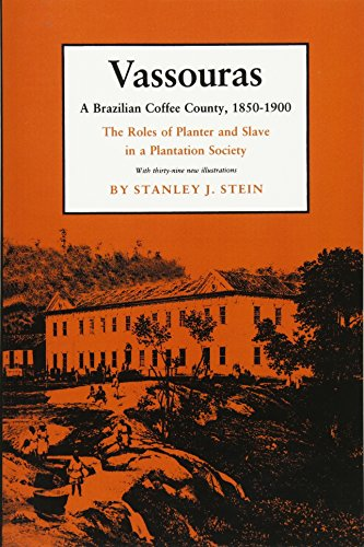 Vassouras: A Brazilian Coffee County, 1850-1900: The Roles of Planter and Slave in a Plantation Society