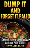 #5: Dump It & Forget It Paleo: 5 Minute Paleo Slow Cooker Recipes For Delicious And Simple Paleo Meals