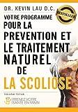 Votre Programme Pour la Prévention et le Traitement Naturel de la Scoliose, Kevin Lau, 1468018000