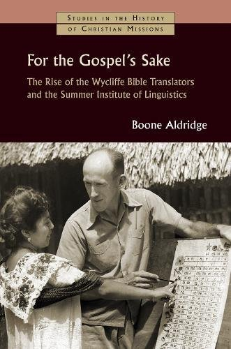 Read Online For the Gospel's Sake: The Rise of the Wycliffe Bible Translators and the Summer Institute of Linguistics (Studies in the History of Christian Missions (SHCM)) pdf epub