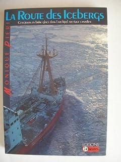 La route des icebergs : cent jours en brise-glace dans l'archipel arctique canadien, Pieri, Monique
