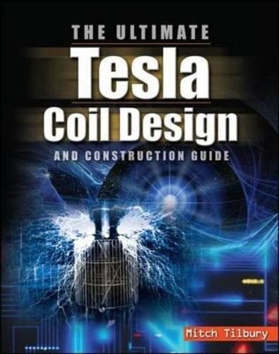 The Ultimate Tesla Coil Design and Construction Guide