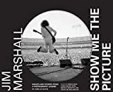img - for Jim Marshall: Show Me the Picture: Images and Stories from a Photography Legend (Jim Marshall Photography Book, Music History Photo Book) book / textbook / text book