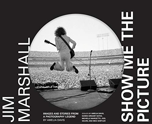 Jim Marshall: Show Me the Picture: Images and Stories from a Photography Legend (Jim Marshall Photography Book, Music History Photo Book) (Music Photography)