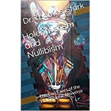 Holenmerism and Nullibism: The Two Faces of the Holographic Universe (The Truth Series Book 9)