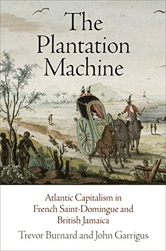 The Plantation Machine: Atlantic Capitalism in French Saint-Domingue and British Jamaica (The Early Modern Americas)