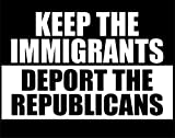 """Keep The Immigrants. Deport The Republicans.- 6"""" x 3-3/4"""" - Sticker Barn; Decals & Stickers; Cell phone, accessories, windows, glass, electronics, windshields & other smooth surfaces."""