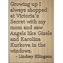 """""""Growing up I always shopped at..."""" quote by Lindsay Ellingson, laser engraved on wooden plaque - Size: 8""""x10"""""""