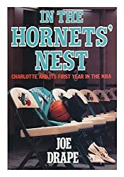 In the Hornets' Nest: Charlotte and Its First Year in the Nba by Joe Drape (1989-10-03)