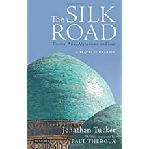 Silk Road, The―Central Asia, Afghanistan and Iran: A Travel Companion