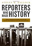 Reporters Who Made History, Steven M. Hallock, 0313380260