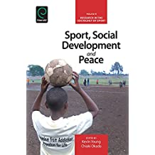 Sport, Social Development and Peace: 8 (Research in the Sociology of Sport)