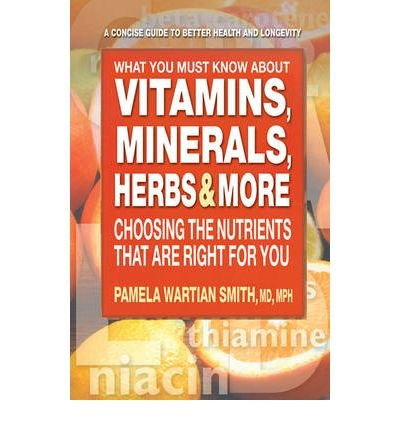 What You Must Know About Vitamins, Minerals, Herbs & More: Choosing the Nutrients That are Right for You (Paperback) - Common