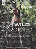 Wild Borneo: The Wildlife and Scenery of Sabah, Sarawak, Brunei, and Kalimantan by Nick Garbutt front cover