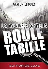 Gaston Leroux- Rouletabille - Les aventures complètes par Gaston Leroux