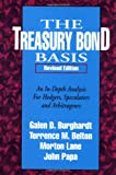 The Treasury Bond Basis : An In-Depth Analysis for Hedgers, Speculators and Arbitrageurs, Burghardt, Galen D. and Belton, Terry, 1557384797
