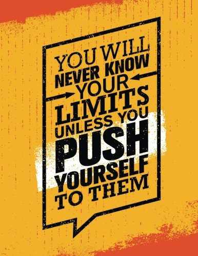 You Will Never Know Your Limits Unless You Push Yourself to Them: 100 Pages Ruled - Health Fitness Journal Notebook (Large, 8.5 x 11 in.)