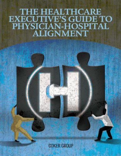 The Healthcare Executive's Guide to Physician-Hospital Alignment by HealthLeaders Media