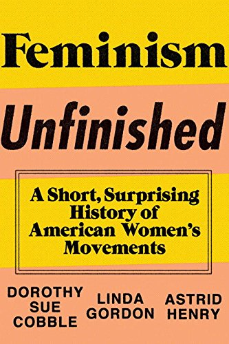 - Feminism Unfinished: A Short, Surprising History of American Women's Movements