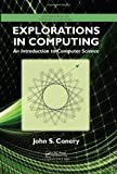 Explorations in Computing: An Introduction to Computer Science (Chapman & Hall/CRC Textbooks in Computing), John S. Conery, 1439812624