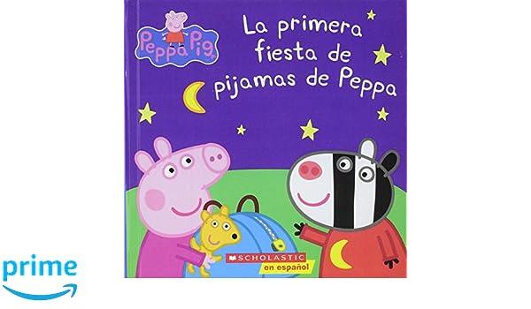 La Primera Fiesta De Pijamas De Peppa (Peppas First Sleepover) (Turtleback School & Library Binding Edition) (Peppa Pig) (Spanish Edition): Scholastic ...