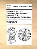 Miltonis Epistola Ad Pollionem Edidit and Notis Illustravit F S Cantabrigiensis Editio Altera, William King, 1140815040